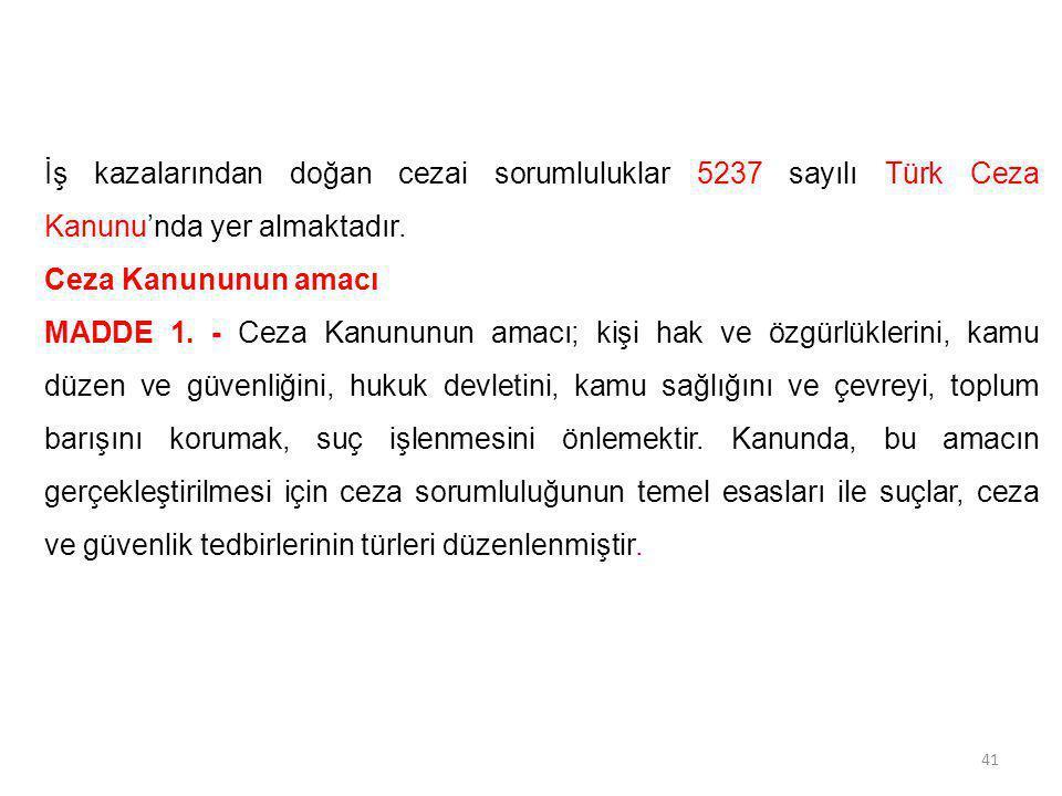 İş kazalarından doğan cezai sorumluluklar 5237 sayılı Türk Ceza Kanunu'nda yer almaktadır.