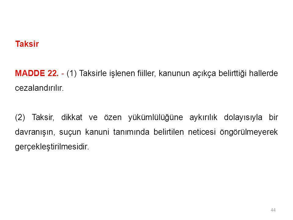 Taksir MADDE 22. - (1) Taksirle işlenen fiiller, kanunun açıkça belirttiği hallerde cezalandırılır.