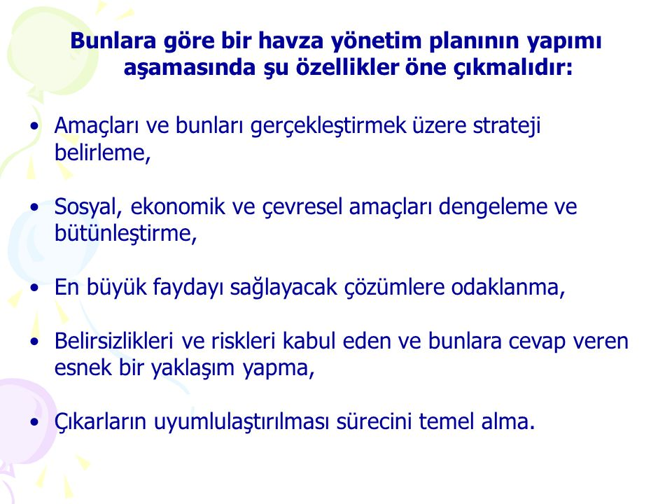 Bunlara göre bir havza yönetim planının yapımı aşamasında şu özellikler öne çıkmalıdır: