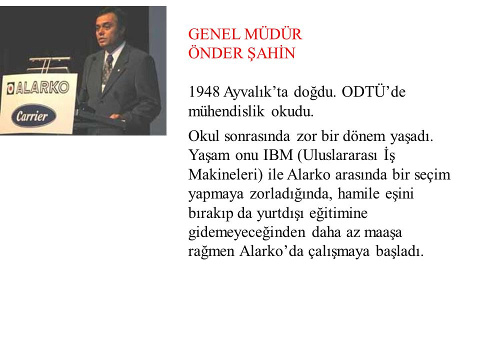 GENEL MÜDÜR ÖNDER ŞAHİN. 1948 Ayvalık'ta doğdu. ODTÜ'de mühendislik okudu.