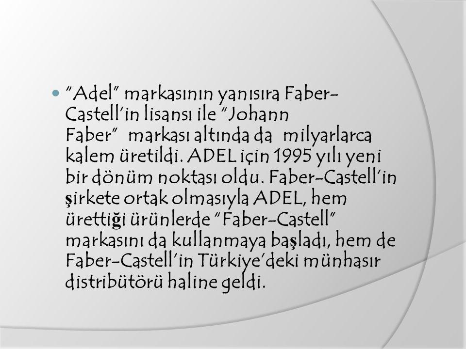 Adel markasının yanısıra Faber-Castell'in lisansı ile Johann Faber markası altında da milyarlarca kalem üretildi.