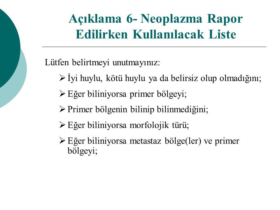 Açıklama 6- Neoplazma Rapor Edilirken Kullanılacak Liste