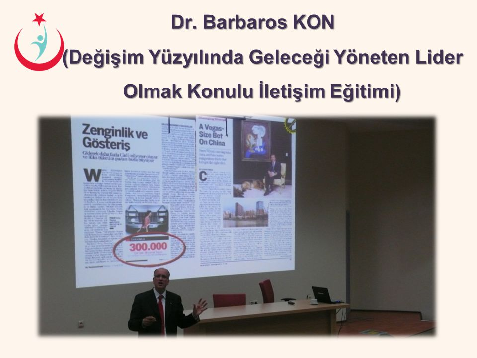 Dr. Barbaros KON (Değişim Yüzyılında Geleceği Yöneten Lider Olmak Konulu İletişim Eğitimi)