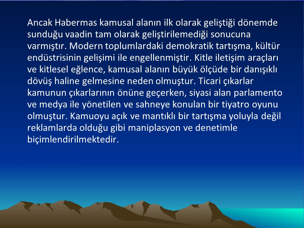 Ancak Habermas kamusal alanın ilk olarak geliştiği dönemde sunduğu vaadin tam olarak geliştirilemediği sonucuna varmıştır.