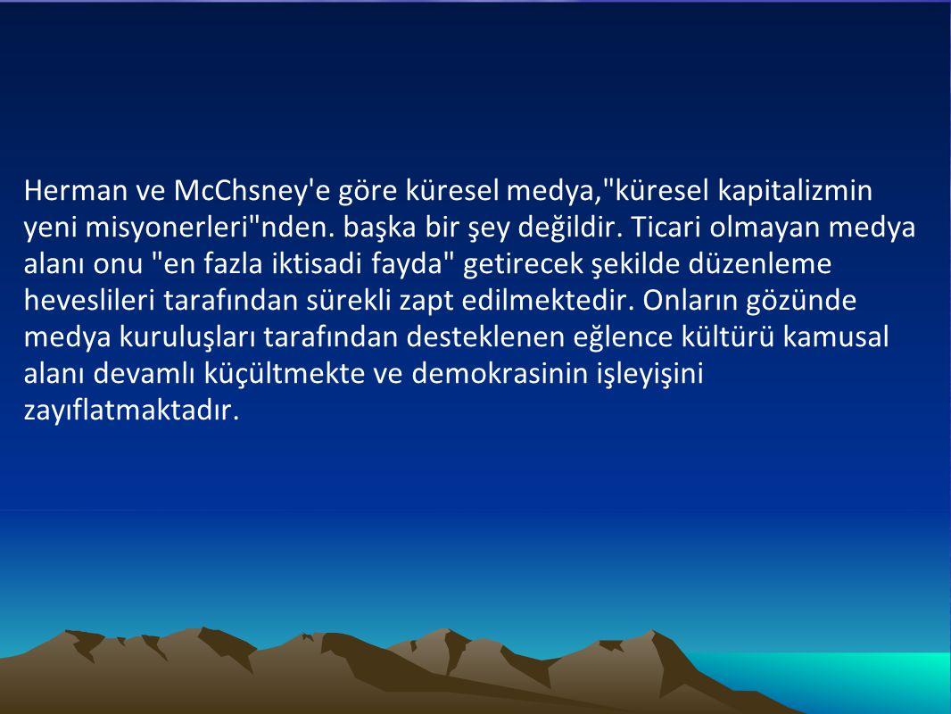Herman ve McChsney e göre küresel medya, küresel kapitalizmin yeni misyonerleri nden.