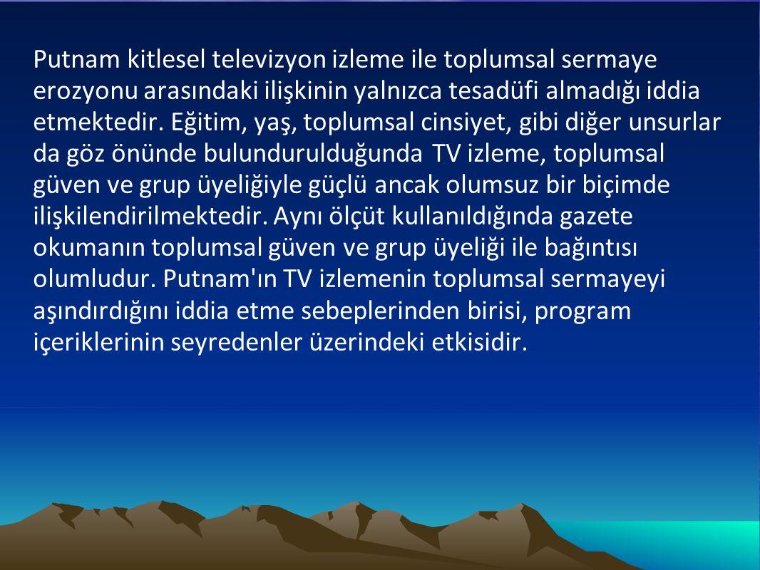 Putnam kitlesel televizyon izleme ile toplumsal sermaye erozyonu arasındaki ilişkinin yalnızca tesadüfi almadığı iddia etmektedir.