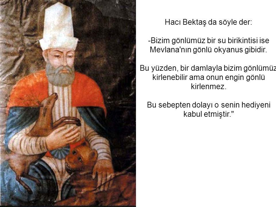 Hacı Bektaş da söyle der: