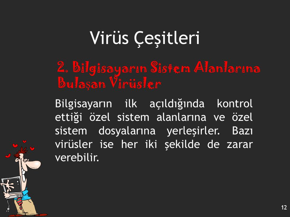 Virüs Çeşitleri 2. Bilgisayarın Sistem Alanlarına Bulaşan Virüsler