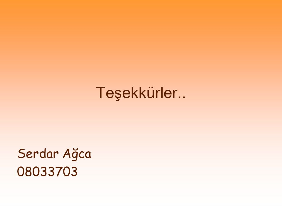 Teşekkürler.. Serdar Ağca 08033703
