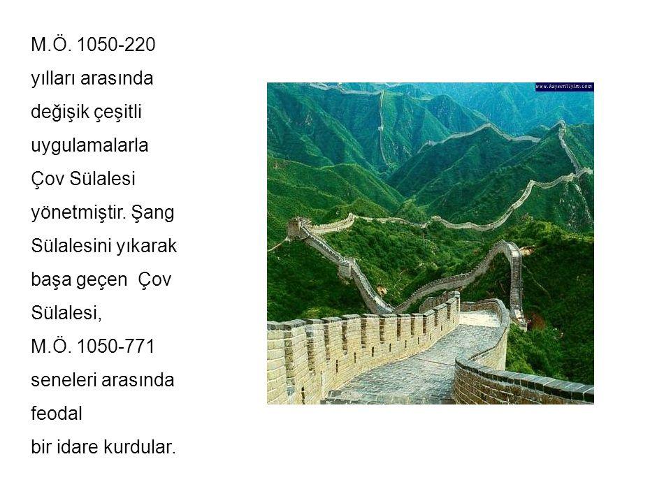 M.Ö. 1050-220 yılları arasında. değişik çeşitli. uygulamalarla. Çov Sülalesi. yönetmiştir. Şang.