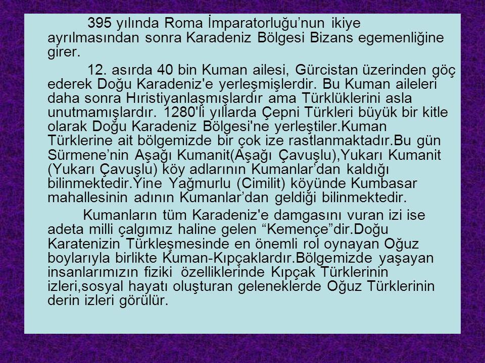 395 yılında Roma İmparatorluğu'nun ikiye ayrılmasından sonra Karadeniz Bölgesi Bizans egemenliğine girer.
