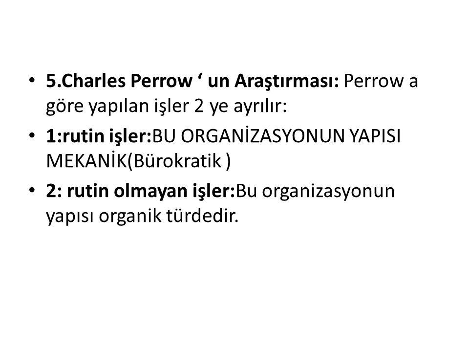 5.Charles Perrow ' un Araştırması: Perrow a göre yapılan işler 2 ye ayrılır: