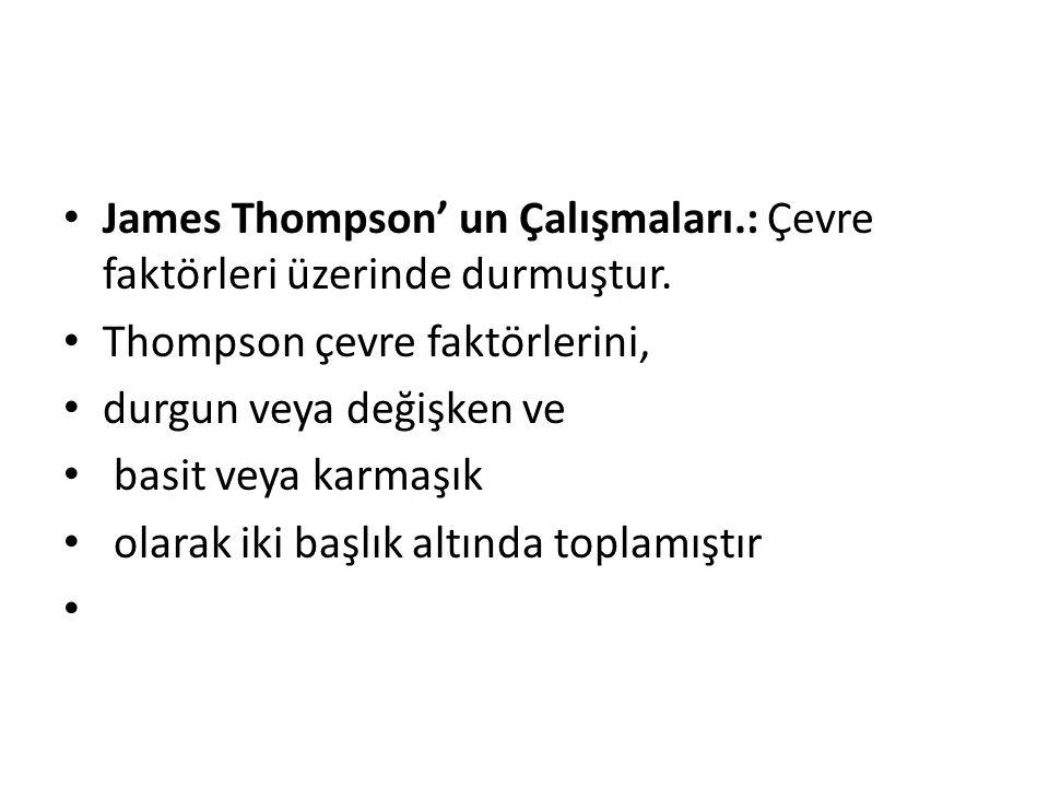 James Thompson' un Çalışmaları.: Çevre faktörleri üzerinde durmuştur.