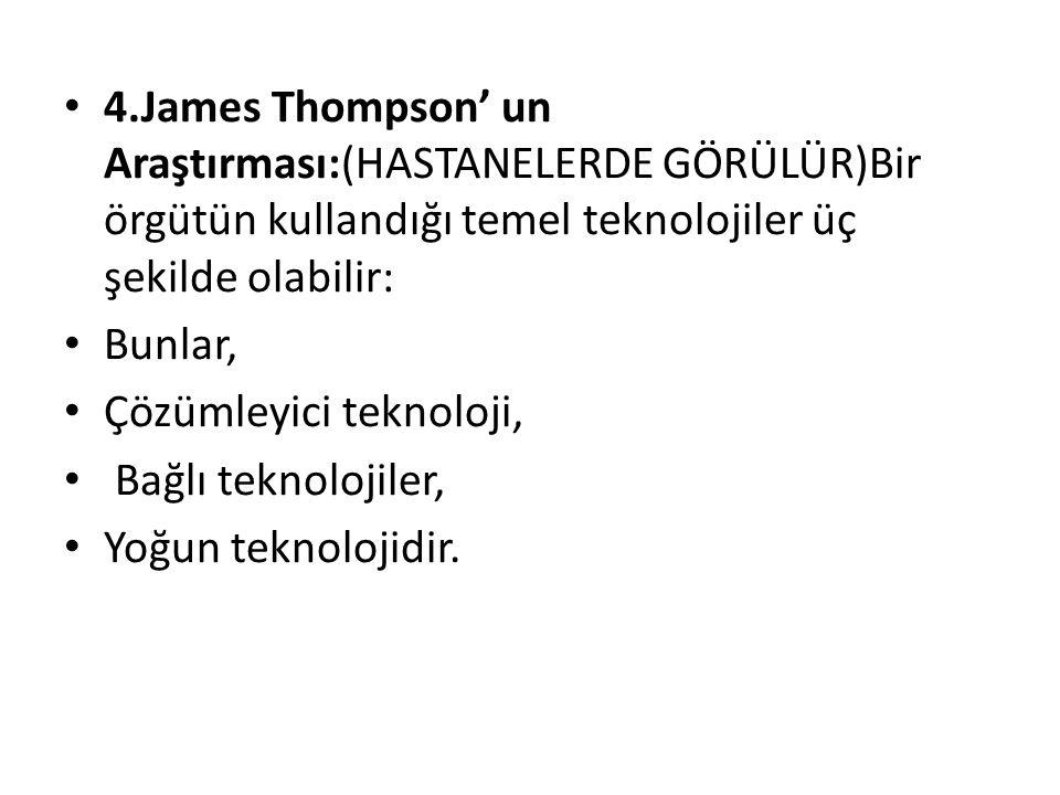 4.James Thompson' un Araştırması:(HASTANELERDE GÖRÜLÜR)Bir örgütün kullandığı temel teknolojiler üç şekilde olabilir: