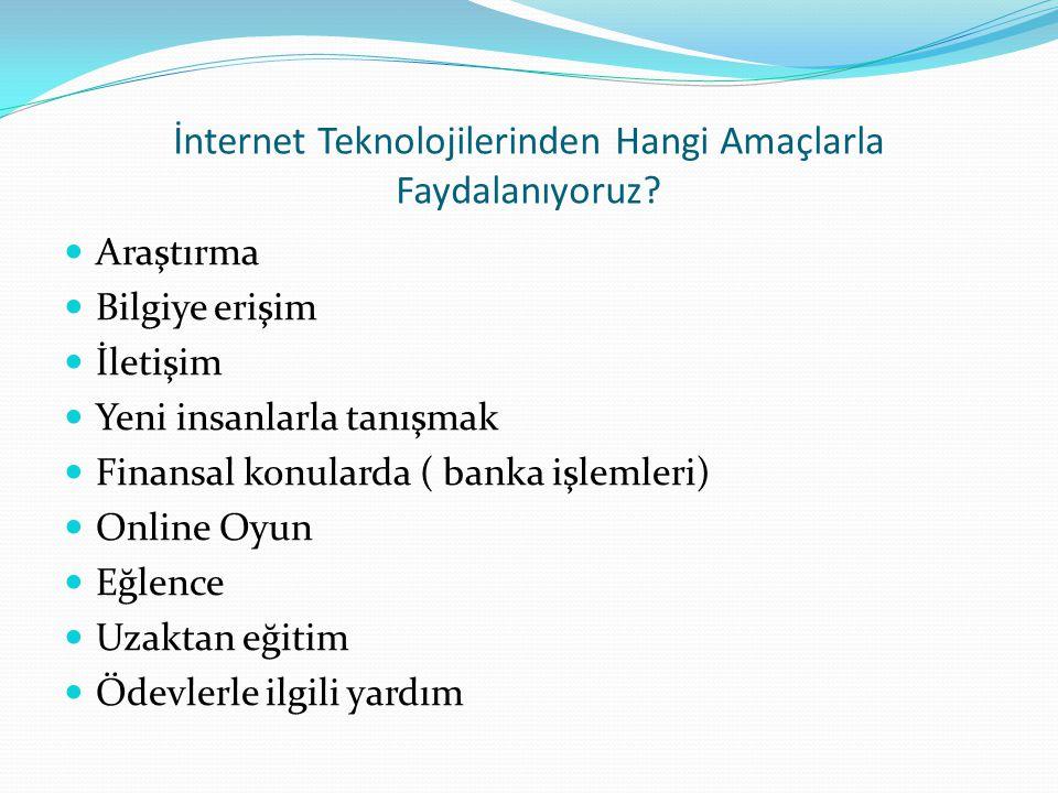 İnternet Teknolojilerinden Hangi Amaçlarla Faydalanıyoruz