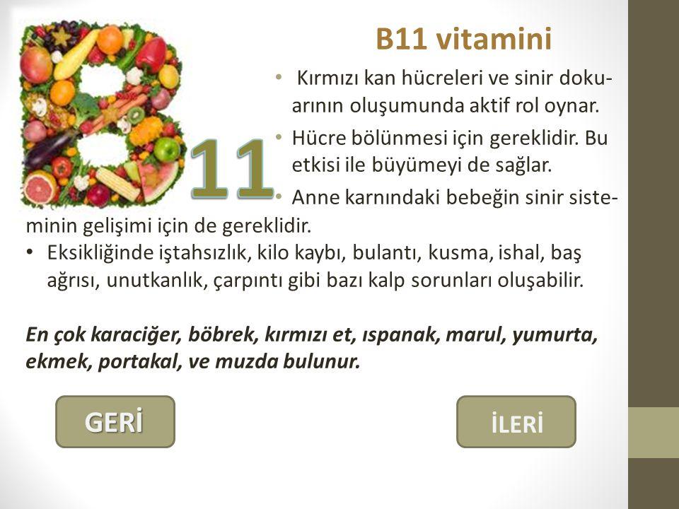 B11 vitamini Kırmızı kan hücreleri ve sinir doku-arının oluşumunda aktif rol oynar.