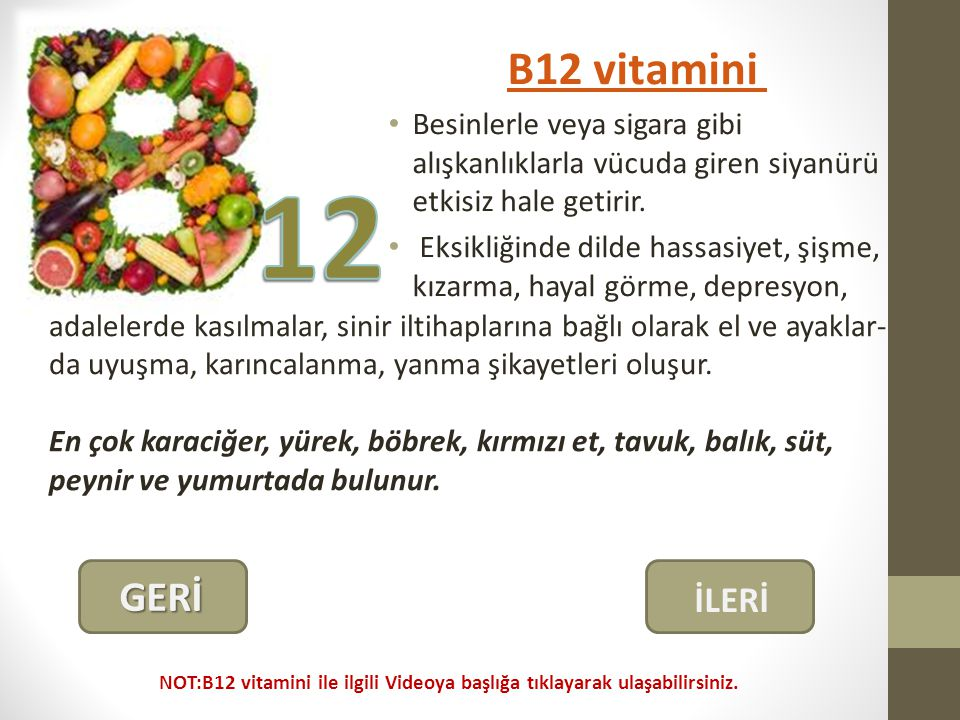 B12 vitamini Besinlerle veya sigara gibi alışkanlıklarla vücuda giren siyanürü etkisiz hale getirir.
