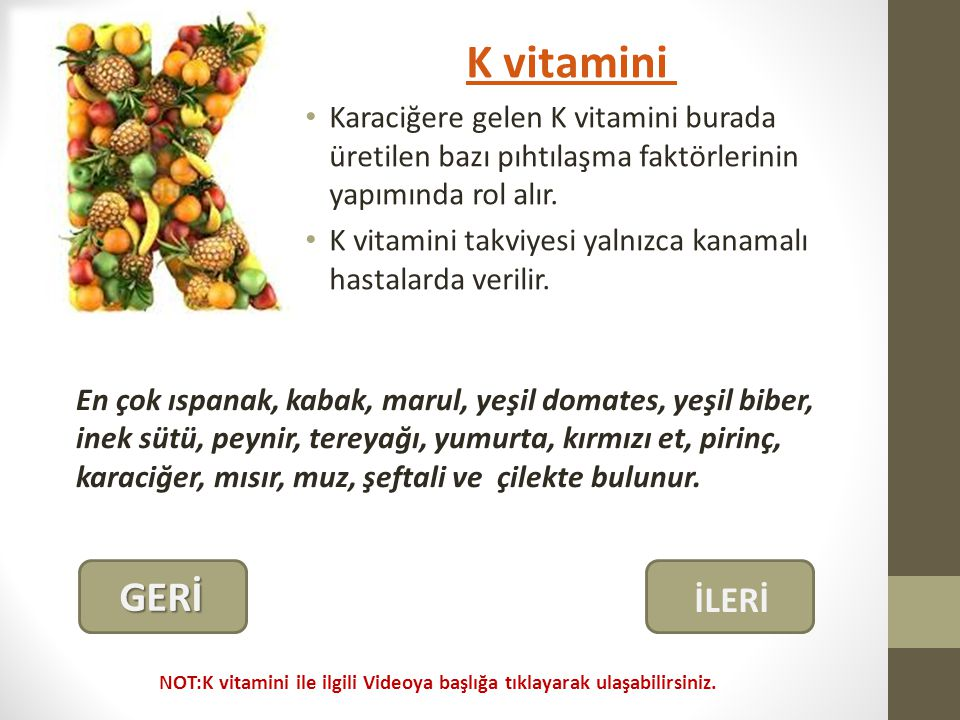 K vitamini Karaciğere gelen K vitamini burada üretilen bazı pıhtılaşma faktörlerinin yapımında rol alır.