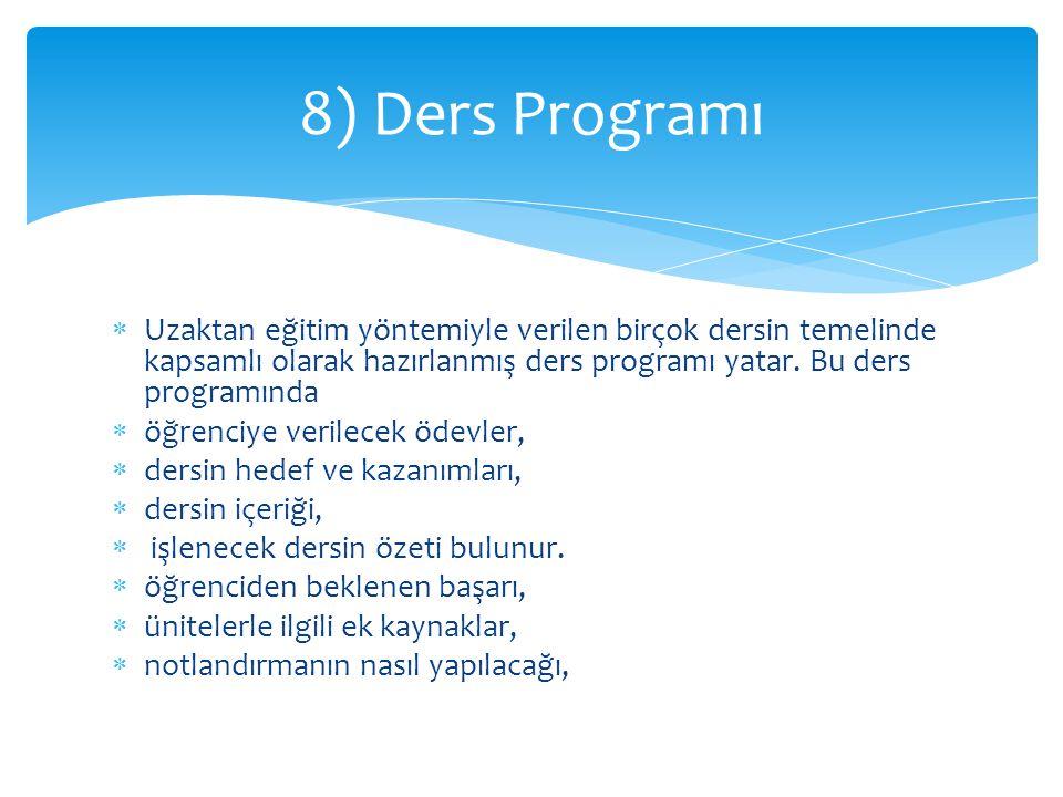 8) Ders Programı Uzaktan eğitim yöntemiyle verilen birçok dersin temelinde kapsamlı olarak hazırlanmış ders programı yatar. Bu ders programında.