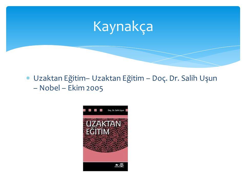 Kaynakça Uzaktan Eğitim– Uzaktan Eğitim – Doç. Dr. Salih Uşun – Nobel – Ekim 2005