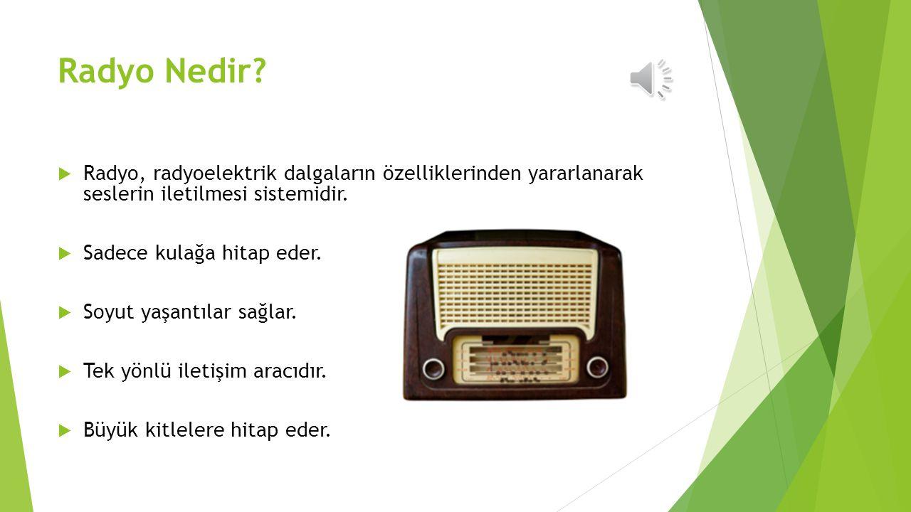 Radyo Nedir Radyo, radyoelektrik dalgaların özelliklerinden yararlanarak seslerin iletilmesi sistemidir.