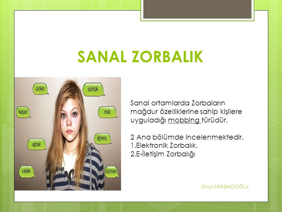 SANAL ZORBALIK Sanal ortamlarda Zorbaların mağdur özelliklerine sahip kişilere uyguladığı mobbing türüdür.