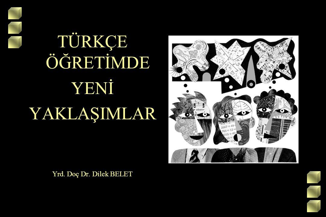 TÜRKÇE ÖĞRETİMDE YENİ YAKLAŞIMLAR Yrd. Doç Dr. Dilek BELET 1