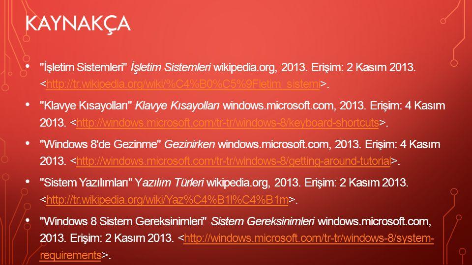 KAYNAKÇA Windows 8 Windows 8 wikipedia.org, 2013. Erişim: 2 Kasım 2013. <http://tr.wikipedia.org/wiki/Windows_8>.