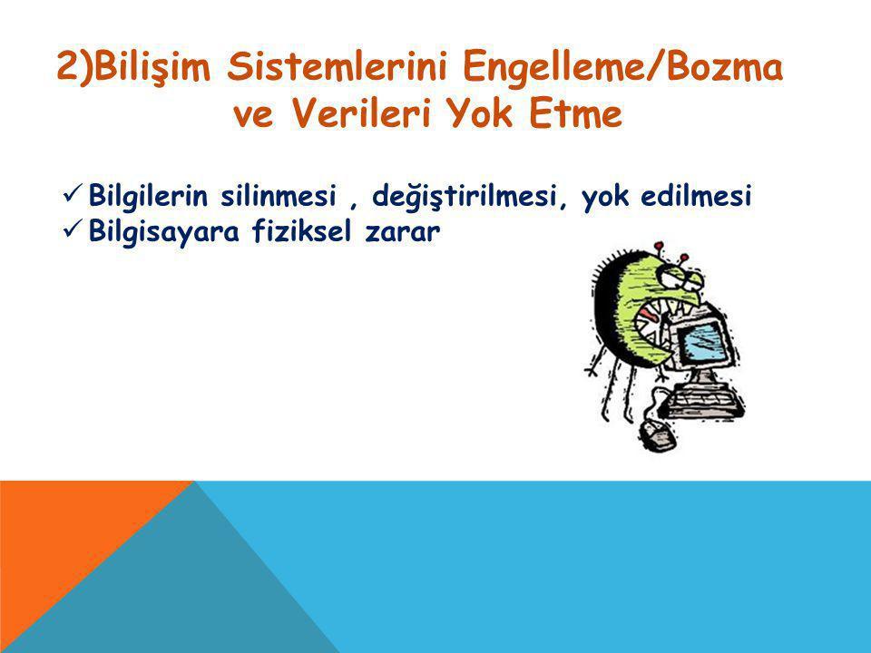 2)Bilişim Sistemlerini Engelleme/Bozma