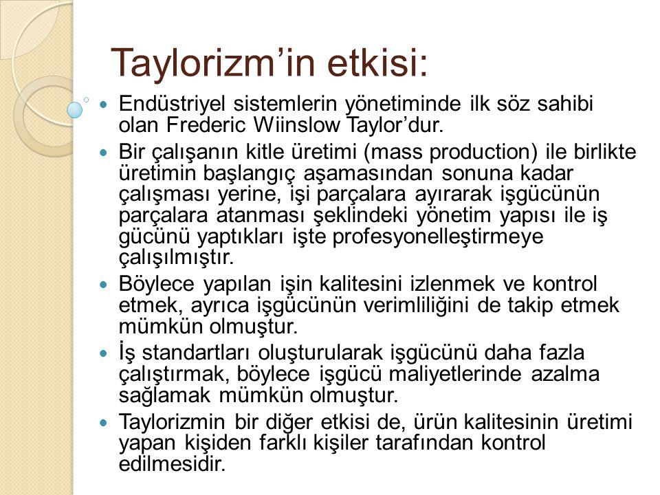 Taylorizm'in etkisi: Endüstriyel sistemlerin yönetiminde ilk söz sahibi olan Frederic Wiinslow Taylor'dur.
