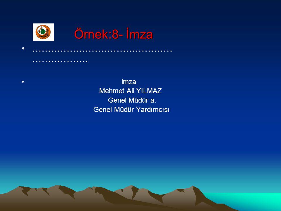 Örnek:8- İmza ……………………………………………………… imza Mehmet Ali YILMAZ