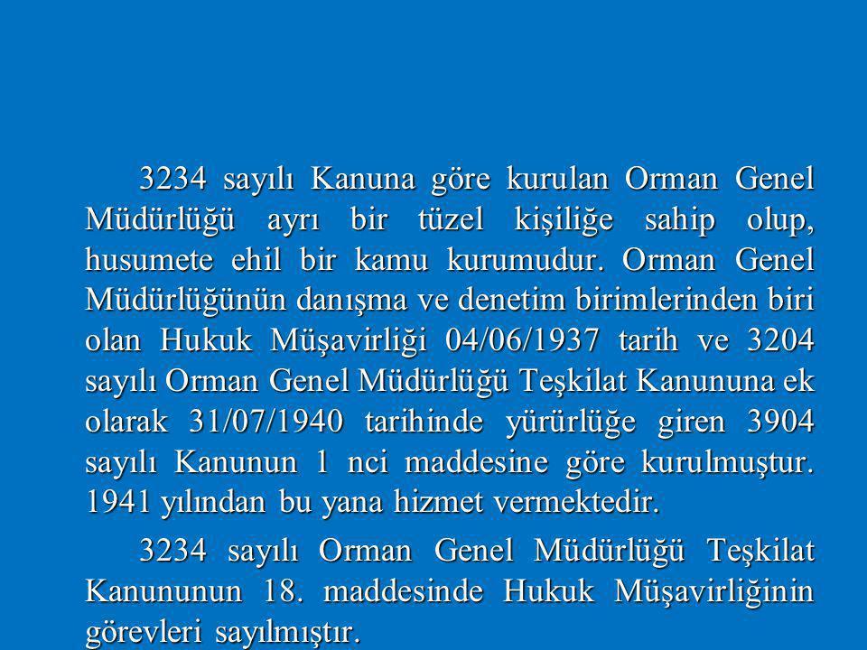 3234 sayılı Kanuna göre kurulan Orman Genel Müdürlüğü ayrı bir tüzel kişiliğe sahip olup, husumete ehil bir kamu kurumudur. Orman Genel Müdürlüğünün danışma ve denetim birimlerinden biri olan Hukuk Müşavirliği 04/06/1937 tarih ve 3204 sayılı Orman Genel Müdürlüğü Teşkilat Kanununa ek olarak 31/07/1940 tarihinde yürürlüğe giren 3904 sayılı Kanunun 1 nci maddesine göre kurulmuştur. 1941 yılından bu yana hizmet vermektedir.