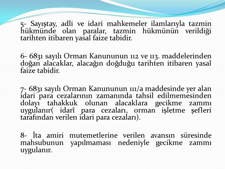 5- Sayıştay, adli ve idari mahkemeler ilamlarıyla tazmin hükmünde olan paralar, tazmin hükmünün verildiği tarihten itibaren yasal faize tabidir.