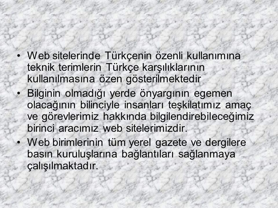 Web sitelerinde Türkçenin özenli kullanımına teknik terimlerin Türkçe karşılıklarının kullanılmasına özen gösterilmektedir