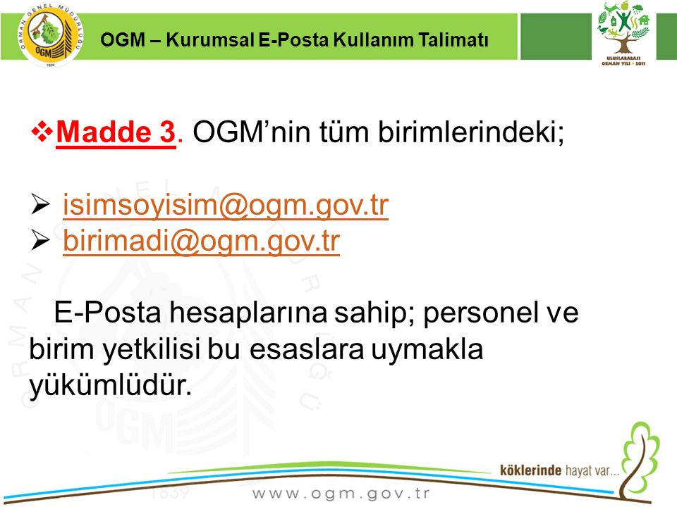 Madde 3. OGM'nin tüm birimlerindeki; isimsoyisim@ogm.gov.tr
