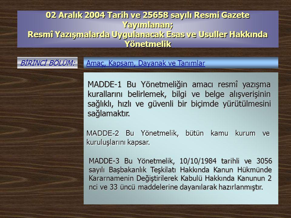 02 Aralık 2004 Tarih ve 25658 sayılı Resmi Gazete Yayımlanan; Resmî Yazışmalarda Uygulanacak Esas ve Usuller Hakkında Yönetmelik