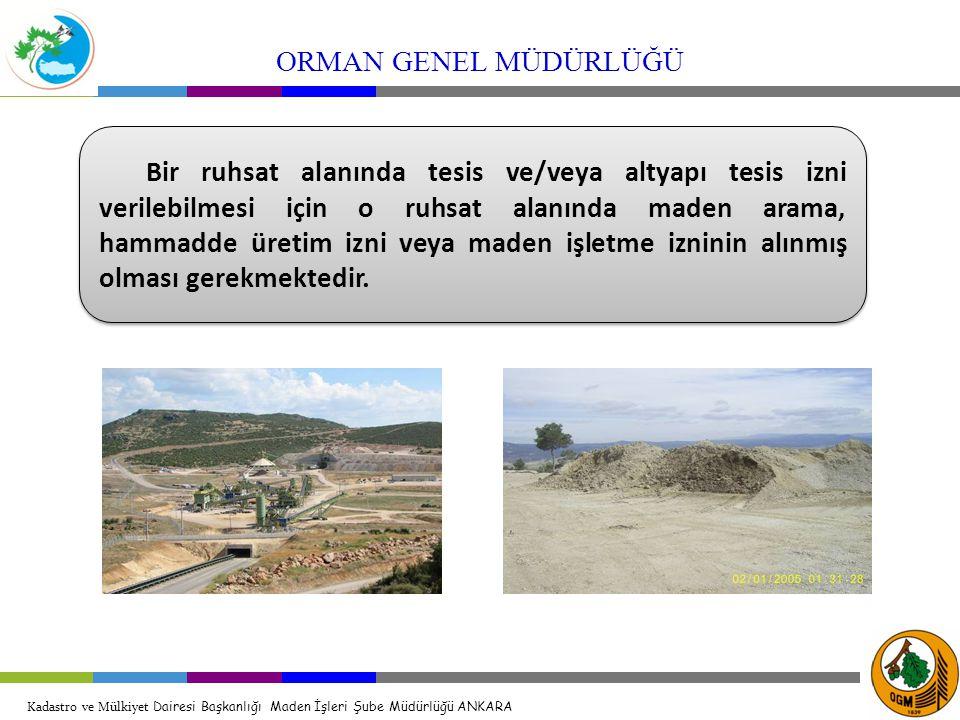 ORMAN GENEL MÜDÜRLÜĞÜ Kadastro ve Mülkiyet Dairesi Başkanlığı Maden İşleri Şube Müdürlüğü ANKARA.
