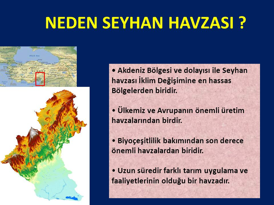 NEDEN SEYHAN HAVZASI • Akdeniz Bölgesi ve dolayısı ile Seyhan havzası İklim Değişimine en hassas Bölgelerden biridir.