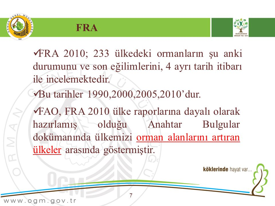 FRA FRA 2010; 233 ülkedeki ormanların şu anki durumunu ve son eğilimlerini, 4 ayrı tarih itibarı ile incelemektedir.