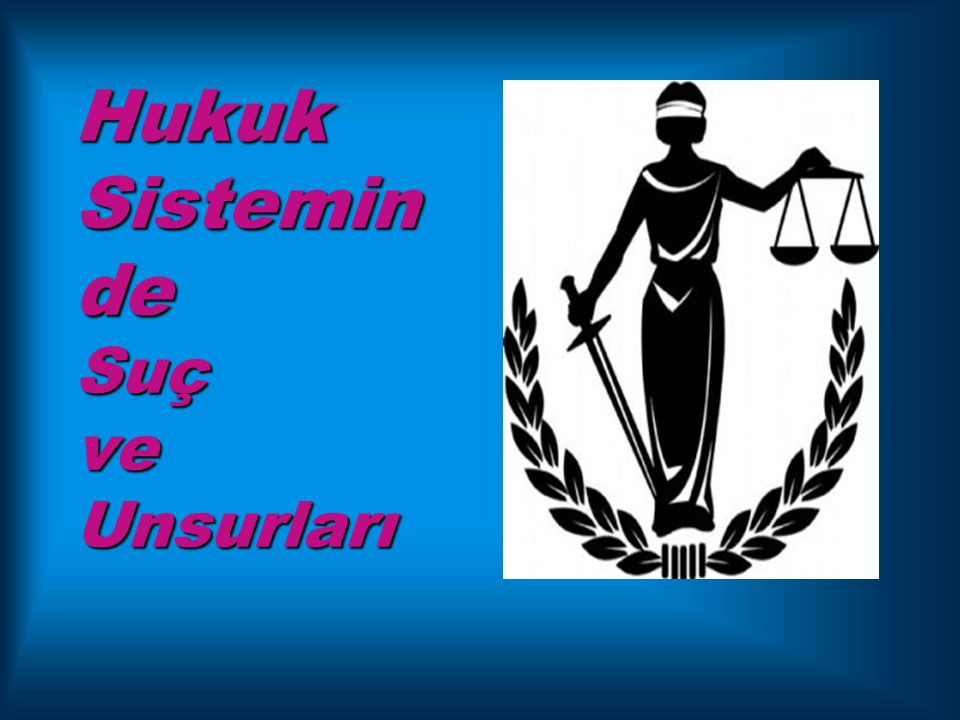 Hukuk Sisteminde Suç ve Unsurları