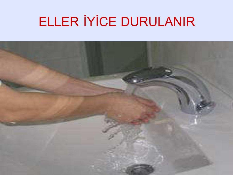 ELLER İYİCE DURULANIR