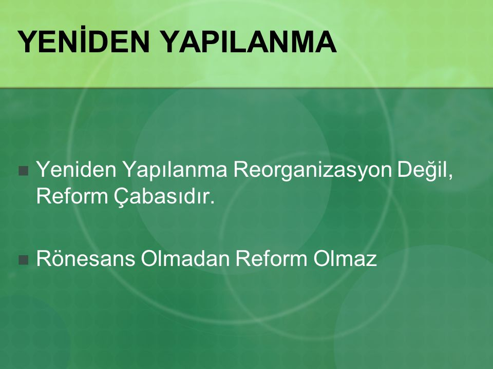 YENİDEN YAPILANMA Yeniden Yapılanma Reorganizasyon Değil, Reform Çabasıdır.