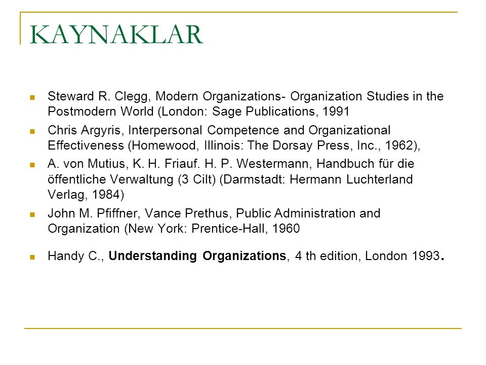 KAYNAKLAR Steward R. Clegg, Modern Organizations- Organization Studies in the Postmodern World (London: Sage Publications, 1991.