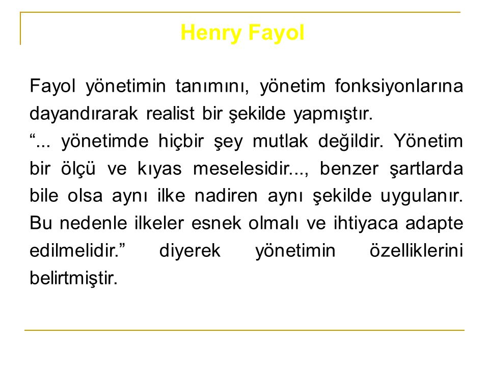 Henry Fayol Fayol yönetimin tanımını, yönetim fonksiyonlarına dayandırarak realist bir şekilde yapmıştır.