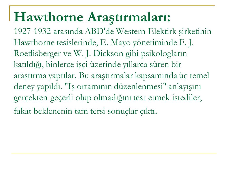 Hawthorne Araştırmaları: 1927-1932 arasında ABD de Western Elektirk şirketinin Hawthorne tesislerinde, E.