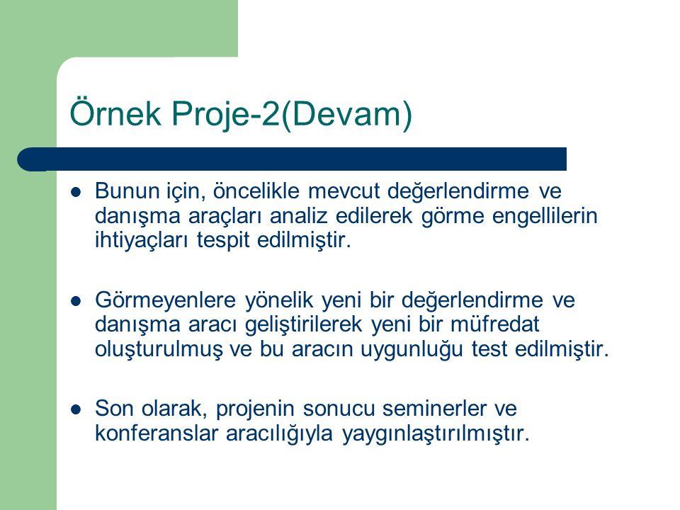 Örnek Proje-2(Devam) Bunun için, öncelikle mevcut değerlendirme ve danışma araçları analiz edilerek görme engellilerin ihtiyaçları tespit edilmiştir.