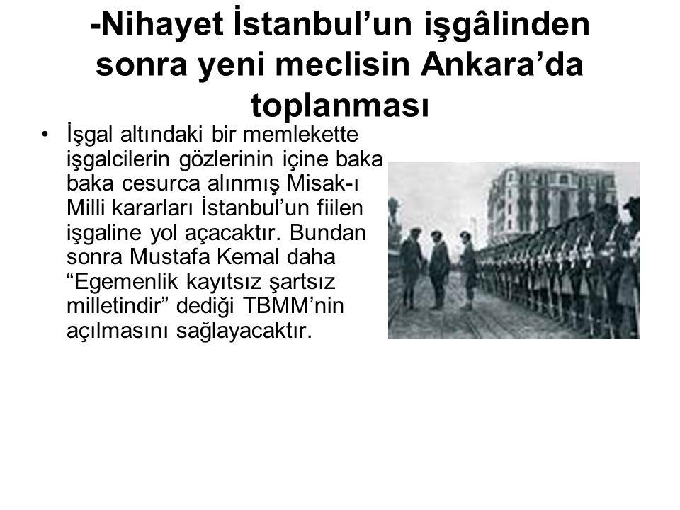 -Nihayet İstanbul'un işgâlinden sonra yeni meclisin Ankara'da toplanması
