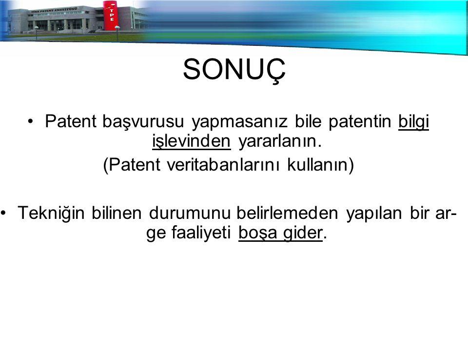 SONUÇ Patent başvurusu yapmasanız bile patentin bilgi işlevinden yararlanın. (Patent veritabanlarını kullanın)