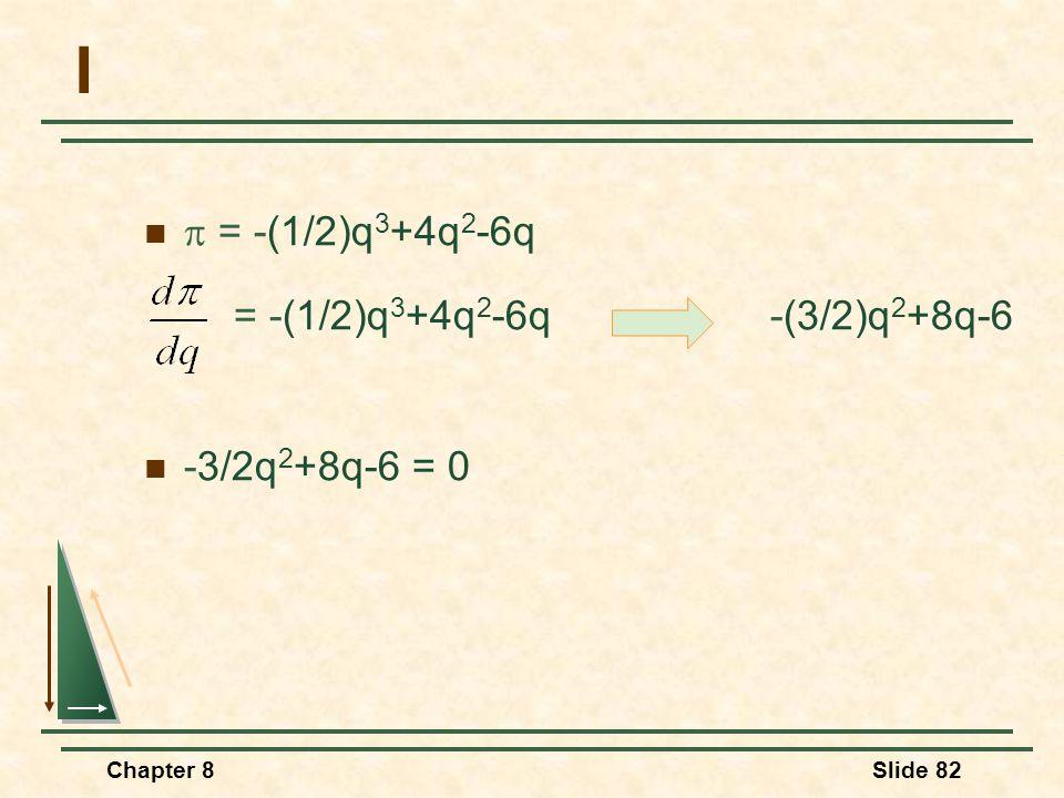 I = -(1/2)q3+4q2-6q -(3/2)q2+8q-6  = -(1/2)q3+4q2-6q -3/2q2+8q-6 = 0