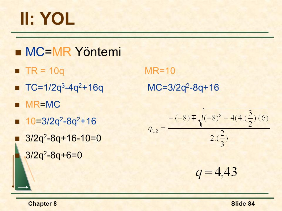 II: YOL MC=MR Yöntemi TR = 10q MR=10 TC=1/2q3-4q2+16q MC=3/2q2-8q+16